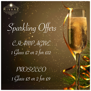 Sparkling Offer - Champagne. 1 Glass £7 or 2 for £12. Prosecco - 1 Glass £5 or 2 for £9