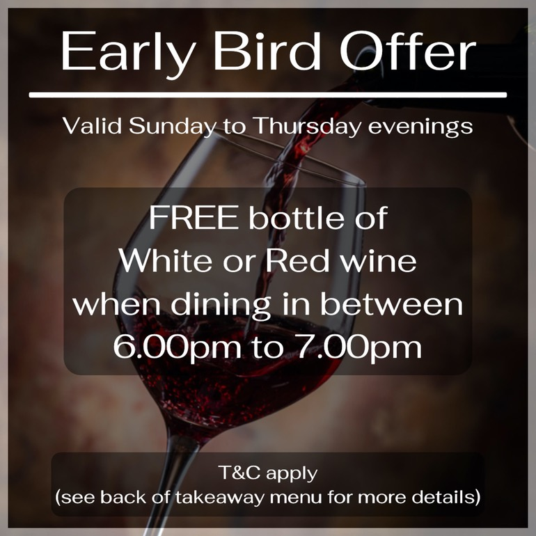 Early Bird Offer - Valid Sunday to Thursday evenings. Free bottle of wine