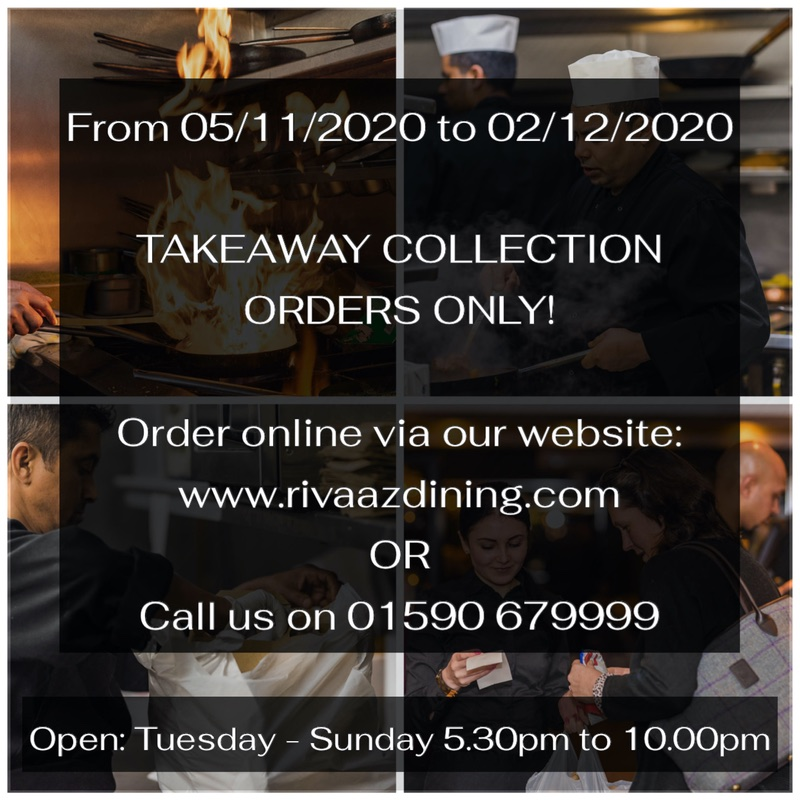 From 5th November 2020 to 2nd December 2020. Takeaway Collection Orders Only! Order online via our web site or call us on 01590679999. Open Tuesday - Sunday 5.30pm to 10.00pm